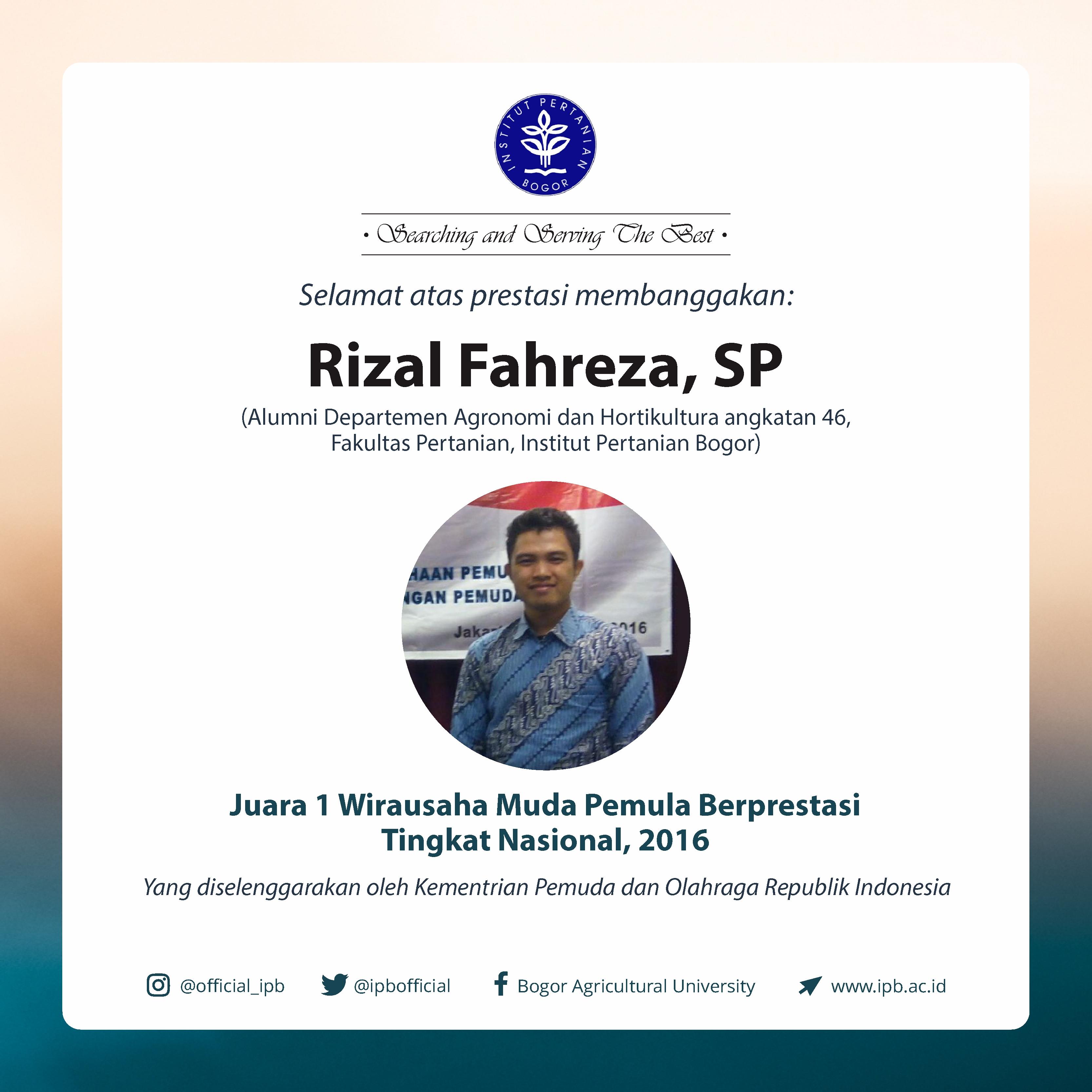 Selamat atas prestasi membanggakan Rizal Fahreza, SP sebagai Juara 1 Wirausaha Muda Pemula Berprestasi Tingkat Nasional 2016